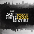 "The Soft White Sixties, ""Knock It Loose"""