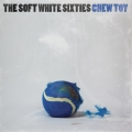 "The Soft White Sixties – ""Chew Toy"""