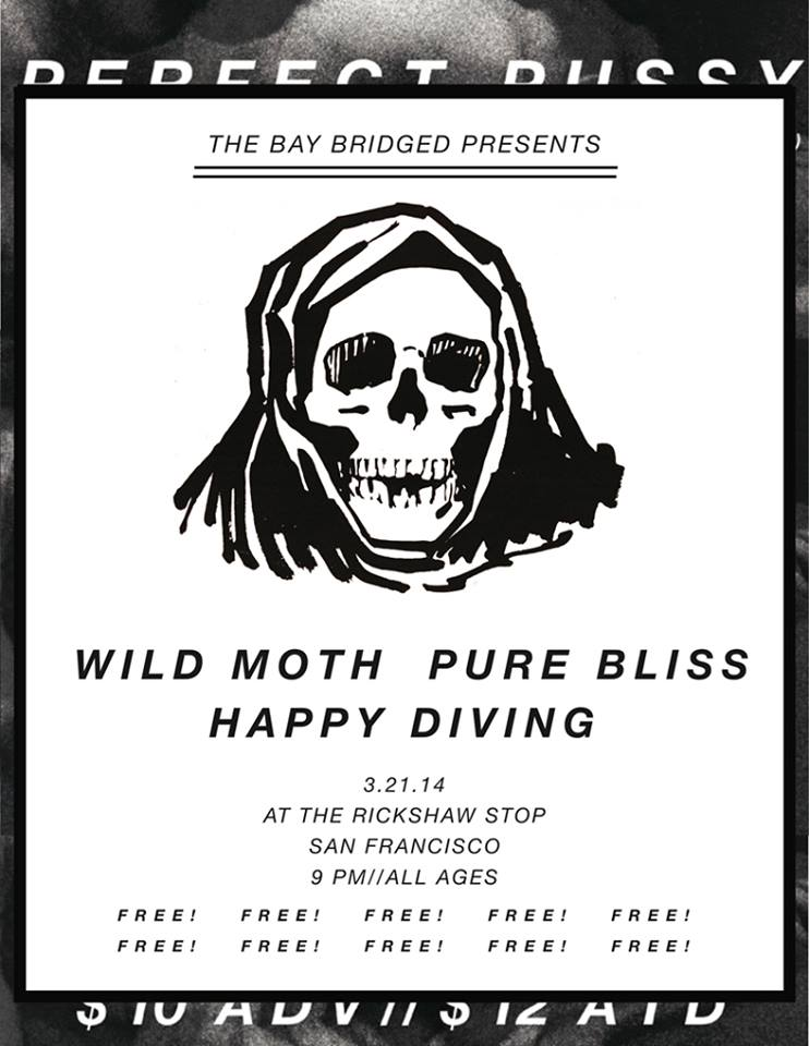 TBB Presents: Pure Bliss, Wild Moth, Happy Diving @ Rickshaw Stop 3/21/14