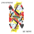 "Phosphene, ""Be Mine"""