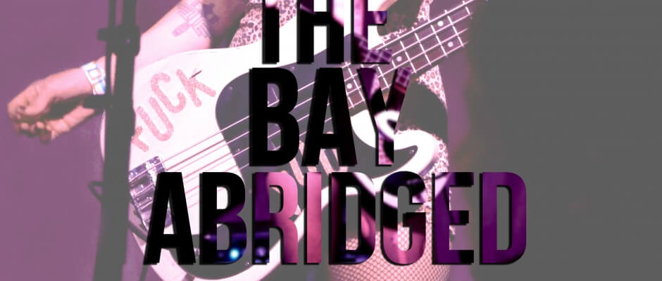 The Bay Abridged: May 11 - 24