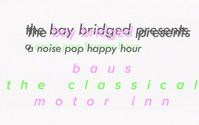 The Bay Bridged Presents: a Noise Pop Happy Hour with Baus, The Classical, and Motor Inn