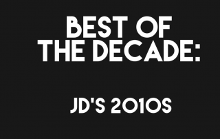 Best of the Decade: JD's 2010s